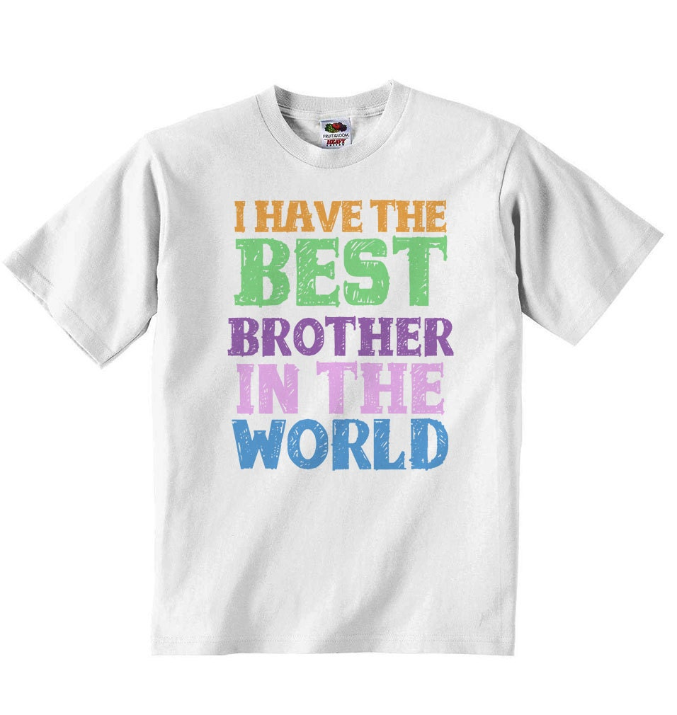 I Have The Best Brother In The World - Boys Girls T-shirt Personalised Tees Tshirt Clothing With Printed Funny Quotes Unisex Tshirt