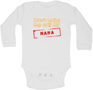Dont Make Me Call My Nana - Personalized Long Sleeve Baby Vests Bodysuits Baby Grows - Unisex (Boys, Girls) - White