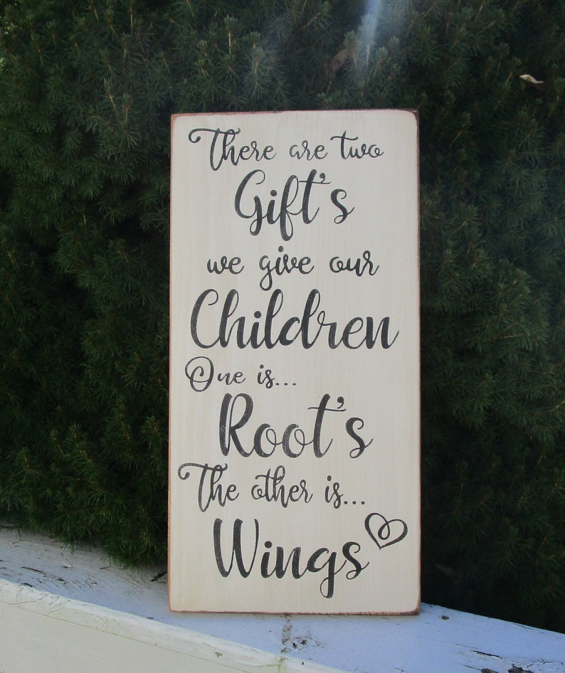 Baby Shower Gift Parent Gift There Are Two Gifts We Give Our Children Inspirational Wood Sign