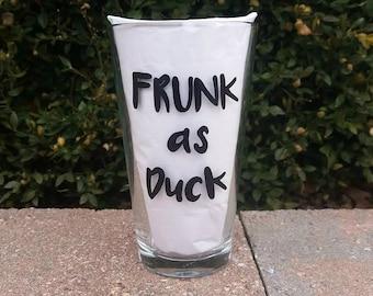 Frunk as Duck handpainted pint beer glass/ funny pint glasses /funny beer sayings/sarcastic mugs/funny mugs/funny beer glasses