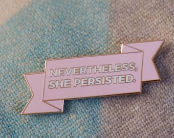 Nevertheless, She Persisted. Enamel pin- pink & rose gold