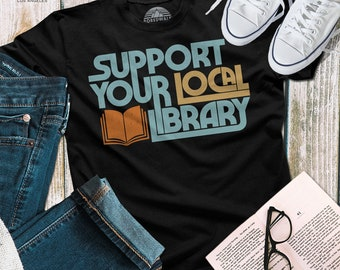 62da5d63095 Support Your Local Library Shirt - Book Lover Shirt - Book Nerd Shirt -  Book Worm Shirt - Reader Shirt (See SIZING CHART in Item Details)