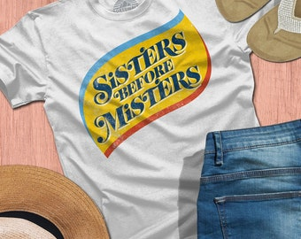 Sisters Before Misters Feminist Shirt - Retro Funny Feminist TShirt - Feminism (See SIZING CHART in Item Details)
