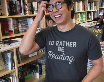 I'd Rather Be Reading Reader Shirt - Book Lover Shirt - Book Nerd Shirt - Book Worm Shirt Literary Shirt (See SIZING CHART in Item Details)