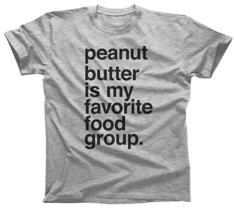cc8d82e25 Peanut Butter is My Favorite Food Group T-Shirt Peanut | Etsy