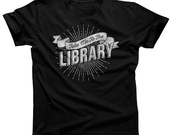 Take Me To The Library Shirt - Book Lover Shirt - Book Nerd Shirt - Book Worm Shirt - Reader Shirt (See SIZING CHART in Item Details)