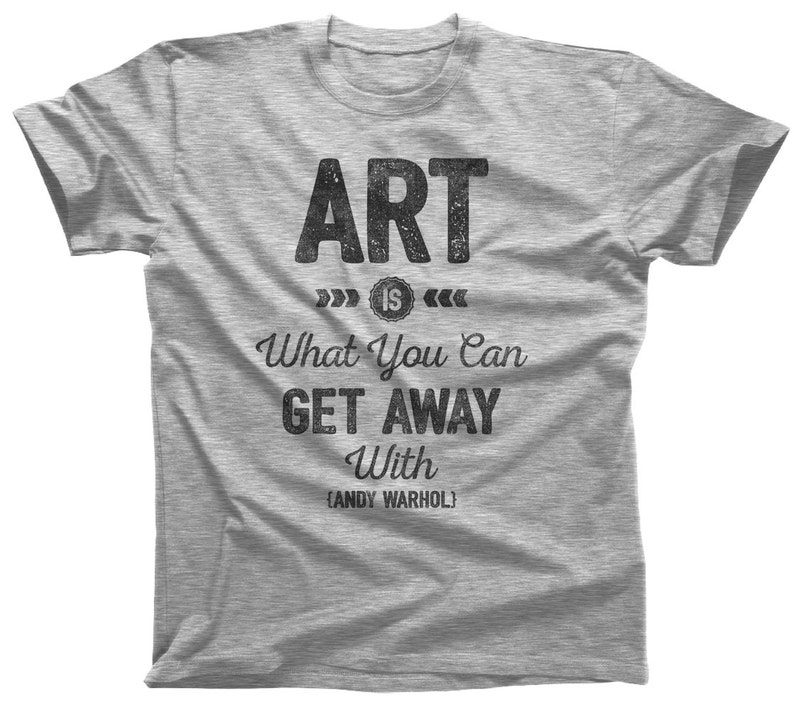 242e06d0242 Art is What You Can Get Away With Shirt Artist Quote Andy