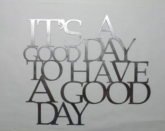 It;s A Good Day To Have A Good Day - 18x16 Metal Sign - Metal Art I35