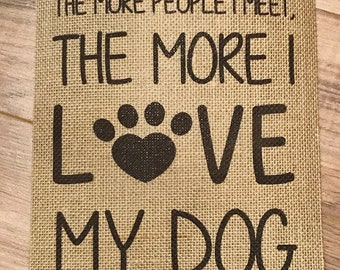 The more people I meet, The more I Love my Dog - Burlap Print - Gallery Wall - Wall Decor - 8.5x11
