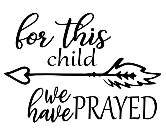 For This Child We Have Prayed Svg Child Svg Baby Svg Png Eps Etsy
