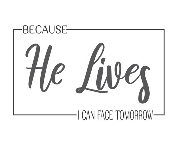 Because He Lives I Can Face Tomorrow Svg Scripture Svg Bible Etsy