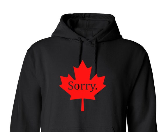 Sorry Canada Maple Leaf Proud Canadian for Adult Unisex Hoodie Warm Clothing Hoodies Adult Hoodies Sweatshirts Assorted Color Hoodies
