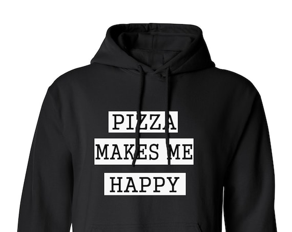 Pizza Makes Me Happy Quote Tumblr for Adult Unisex Hoodie Warm Clothing Hoodies Adult Hoodies and Sweatshirts Assorted Color Hoodies