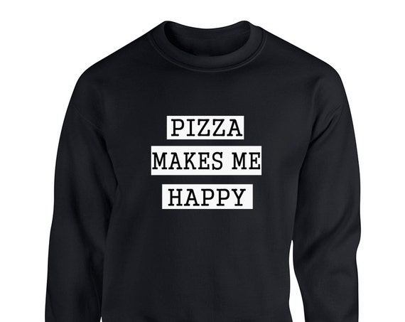 Pizza Makes Me Happy Quote Tumblr  for Adult Unisex Sweater Crewneck Sweatshirts Warm Sweaters Crew-neck Women Clothing Men Clothing