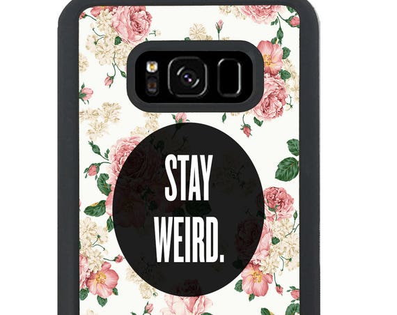 Stay Weird Floral For Samsung Galaxy S9 Plus, S9, S8 Plus, S8, S7 Edge, S7, S6 Edge Plus, S6 Edge, S6, S5, S4, S3 Phone Case
