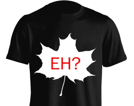 Canada Eh? Maple Leaf Funny Slogan T-Shirt Graphic Tee For Women Teen Girls Fitness Adult Apparel Great Gift Idea Comes in Assorted Colors