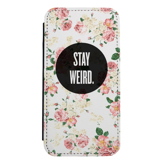 Stay Weird Floral for iPhone 5/5s/SE 6/6s 6/6sPlus 7/7Plus 8/8Plus X Samsung Galaxy S6/S6Edge S7/S7Edge S8/S8Plus Wallet Case