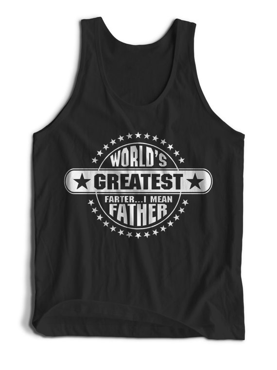 Funny Worlds Best Farter Fathers Day Quote for Men Women Teens Unisex Adult Apparel Tank Top Summer Clothing Great  Assorted Colors Tanks