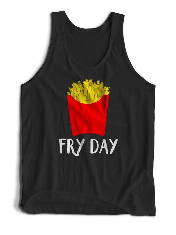 Cute Funny Fry Day Slogan Tumblr  for Men Women Teens Unisex Adult Apparel Tank Top Summer Clothing Great Gift Ideas Assorted Colors Tanks
