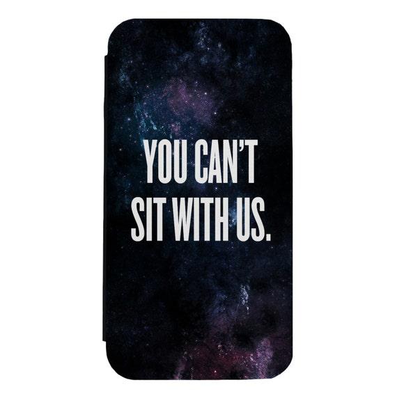 You Can't Sit With Us for iPhone 5/5s/SE 6/6s 6/6sPlus 7/7Plus 8/8Plus X Samsung Galaxy S6/S6Edge S7/S7Edge S8/S8Plus Wallet Case