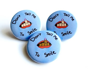 Don't Tell me to Smile Pinback Button, Don't Tell me To Smile Pin, Feminist Pin, Feminism Pin, Girl Power Pin, Dont Tell me To Smile Button