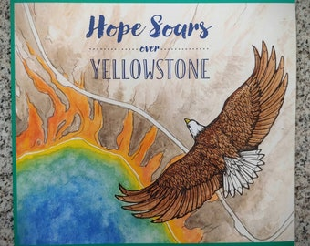 Hope Soars Over Yellowstone. A Children's book about Yellowstone National Park. Signed by illustrator Cait Irwin. Eagle art. Yellowstone.