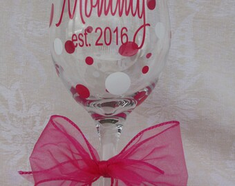 Mommy est. 2016 (or  YEAR of your CHOICE)  wine glass. Mother's Day. Baby Showers. Reveal Parties. (item #1-3-ME16)