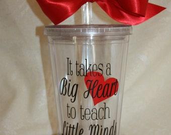 It takes a Big Heart to teach Little Minds. Teacher Appreciation Gift. 16 ounce tumbler (item #3-5-H)