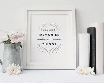 Digital Download - Collect Memories, Not Things - Printable Quote - Inspiring Quote - Home Decor - Instant Download Printable Art