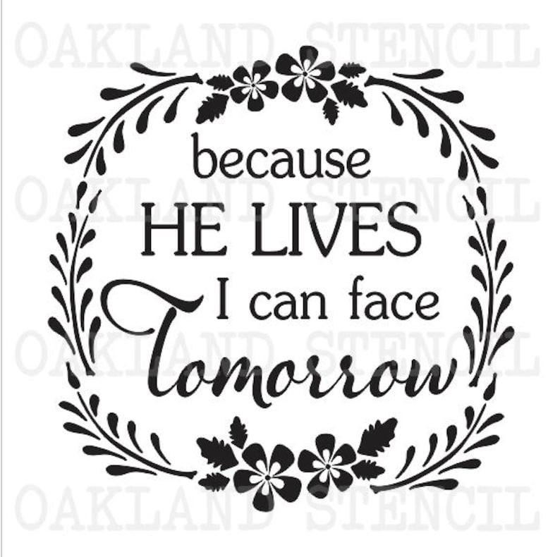 9ec8b4ddeada4 Inspirational STENCIL *Because He lives I can face tomorrow* 12