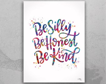 Be Silly Be Honest Be Kind Quote Watercolour Print Housewarming Gift Inspirational Quote Art Wall Art Office Decor Calligraphy Typo Art-603