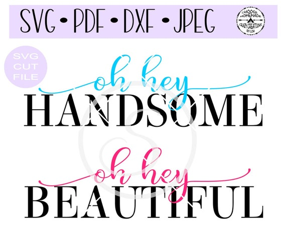 Oh Hey Handsome Oh Hey Beautiful Svg Digital Cut File For Etsy