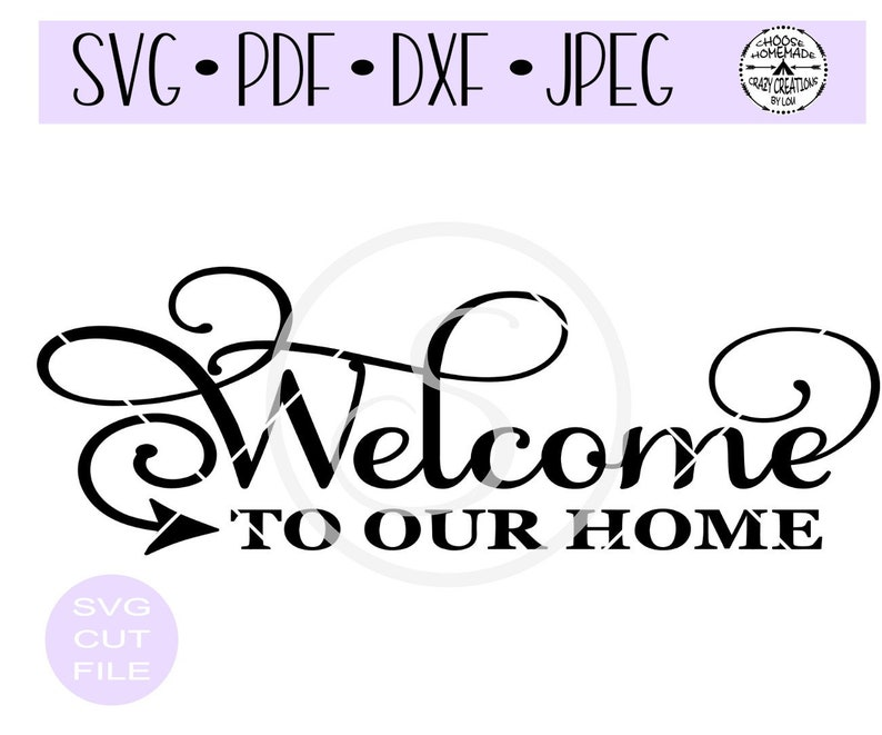 Welcome To Our Home SVG digital cut file for  htv-vinyl-decal-diy-plotter-vinyl cutter-craft cutter- SVG - DXF & Jpeg  formats