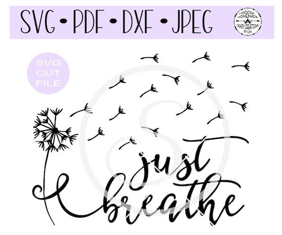 Just Breathe Dandelion Svg Digital Cut File For Etsy