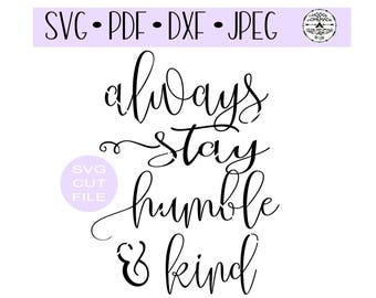Always Stay Humble and Kind SVG digital cut file for htv-vinyl-decal-diy-plotter-vinyl cutter-craft cutter- SVG - DXF & Jpeg formats.