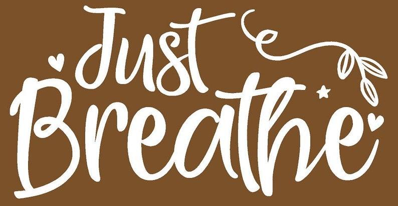 Just Breathe  Inspirational  Vinyl Decal White