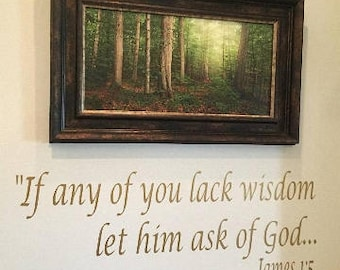 If any of you lack wisdom, let him ask of god james 1:5 Vinyl Lettering
