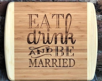 Laser engraved two tone bamboo kitchen cutting board Eat, drink and Be Married