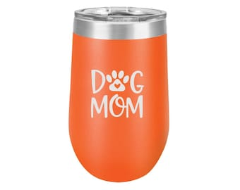 Mothers Day Gift, Dog Mom Gift, Extra Large Engraved, Insulated 16 oz. Wine Tumbler