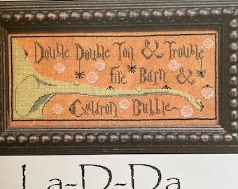 TOIL & TROUBLE / La-D-Da / cross stitch chart / pattern only