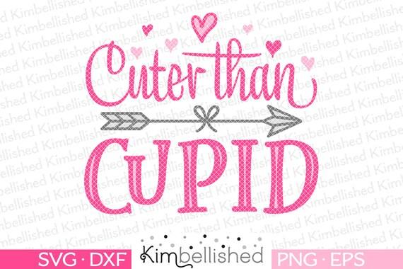 Cuter Than Cupid Valentine S Svg Dxf Digital Cut Files Etsy