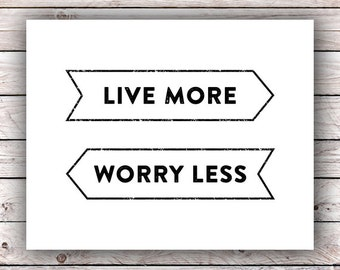 Live More Worry Less Printable Typography Word Art Print Motivational Inspirational Quote Instant Digital Download Modern Black and White