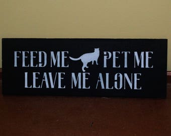 FEED ME pet me leave me alone, Cat Sign, Pet Sign, Cat lady lovers, christmas gift, wood sign, funny gift, ignorant cat mean black white