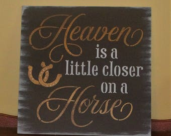 HEAVEN is a little closer on a HORSE sign, wood sign, horse lovers gift, horse back riding cowgirl sign, christmas gift for her, home decor