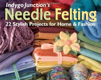 Indygo Junction's Needle Felting, 22 Stylist Projects for Home & Family