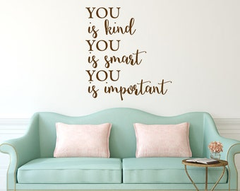 You Is Kind You Is Smart You Is Important | Wall Decal Sign