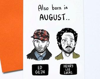 August Birthday Card, Serial Killer, Ed Gein, Henry Lee Lucas, True Crime, Dark Humour