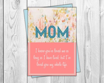 I've Loved you my whole life- Mom Card Printable - Mother's Day, Mom's Birthday, Just Because