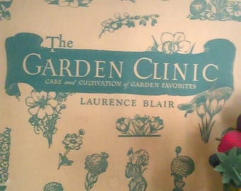 1942 Antique Hardcover The Garden Clinic by Laurence Blair / Care and Cultivation of Garden Favorites / Gardener's Gifts /  Literary Gifts