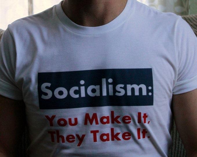 Socialism: You Make It, They Take It